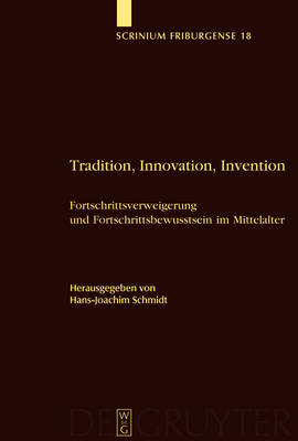Tradition, Innovation, Invention: Fortschrittsverweigerung und Fortschrittsbewusstsein im Mittelalter - Scrinium Friburgense (Hardback)