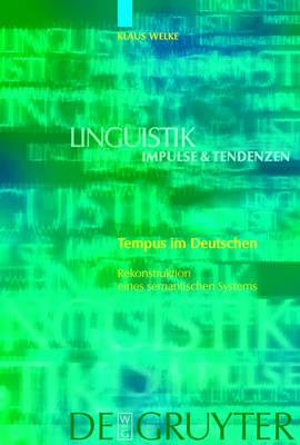Tempus im Deutschen: Rekonstruktion eines semantischen Systems - Linguistik - Impulse & Tendenzen 13 (Hardback)
