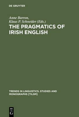 The Pragmatics of Irish English - Trends in Linguistics. Studies and Monographs [TiLSM] 164 (Hardback)