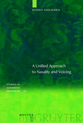 A Unified Approach to Nasality and Voicing - Studies in Generative Grammar [SGG] (Hardback)
