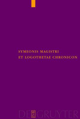 Symeonis Magistri et Logothetae Chronicon: Recensuit Staffan Wahlgren - Corpus Fontium Historiae Byzantinae - Series Berolinensis (Hardback)
