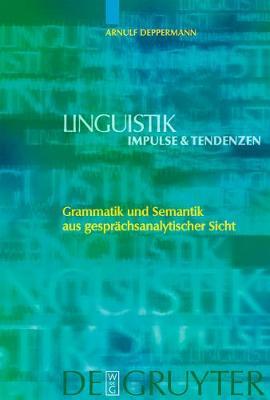 Grammatik und Semantik aus gesprachsanalytischer Sicht - Linguistik - Impulse & Tendenzen 14 (Hardback)