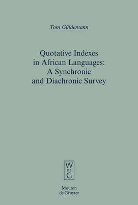 Quotative Indexes in African Languages: A Synchronic and Diachronic Survey - Empirical Approaches to Language Typology [EALT] (Hardback)