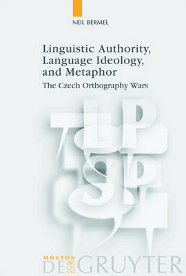 Linguistic Authority, Language Ideology, and Metaphor: The Czech Orthography Wars - Language, Power and Social Process [LPSP] (Hardback)