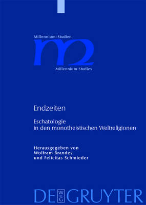 Endzeiten: Eschatologie in den monotheistischen Weltreligionen - Millennium Studien/Millennium Studies (Hardback)