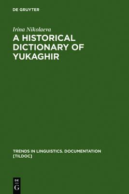 A Historical Dictionary of Yukaghir - Trends in Linguistics. Documentation [TiLDOC] 25 (Hardback)