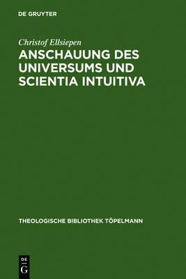 Anschauung des Universums und Scientia Intuitiva: Die spinozistischen Grundlagen von Schleiermachers fruher Religionstheorie - Theologische Bibliothek Topelmann 135 (Hardback)