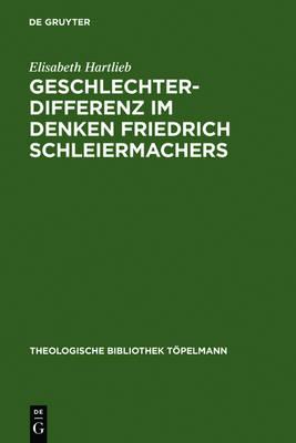 Geschlechterdifferenz im Denken Friedrich Schleiermachers - Theologische Bibliothek Topelmann 136 (Hardback)