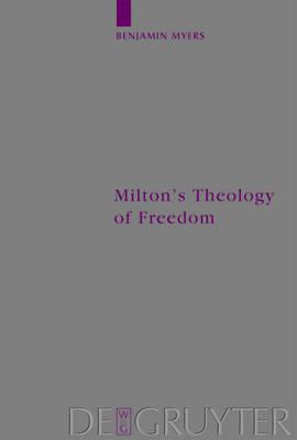 Milton's Theology of Freedom - Arbeiten zur Kirchengeschichte 98 (Hardback)