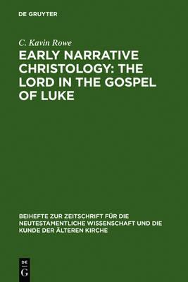 Early Narrative Christology: The Lord in the Gospel of Luke - Beihefte zur Zeitschrift fur die Neutestamentliche Wissenschaft 139 (Hardback)