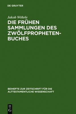 Die fruhen Sammlungen des Zwoelfprophetenbuches: Entstehung und Komposition - Beihefte zur Zeitschrift fur die Alttestamentliche Wissenschaft 360 (Hardback)