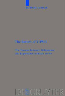 The Return of YHWH: The Tension between Deliverance and Repentance in Isaiah 40-55 - Beihefte zur Zeitschrift fur die Alttestamentliche Wissenschaft (Hardback)