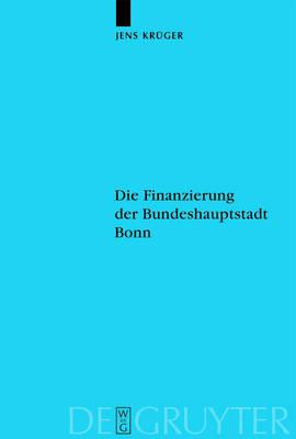 Die Finanzierung der Bundeshauptstadt Bonn - Veroeffentlichungen der Historischen Kommission zu Berlin (Hardback)