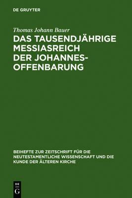 Das Tausendjahrige Messiasreich Der Johannesoffenbarung: Eine Literarkritische Studie Zu Offb 19,11-21,8 - Beihefte Zur Zeitschrift Fur Die Neutestamentliche Wissenschaft 148 (Hardback)