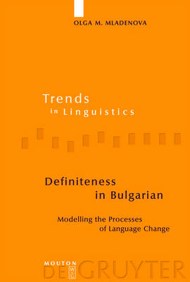 Definiteness in Bulgarian: Modelling the Processes of Language Change - Trends in Linguistics. Studies and Monographs [TiLSM] 182 (Hardback)
