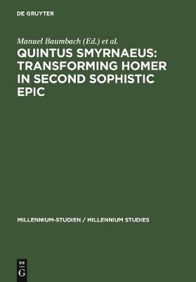 Quintus Smyrnaeus: Transforming Homer in Second Sophistic Epic - Millennium Studien/Millennium Studies (Hardback)