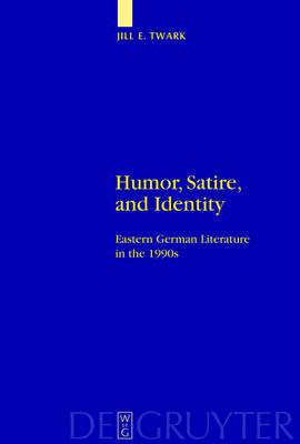 Humor, Satire, and Identity: Eastern German Literature in the 1990s (Hardback)