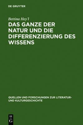 Das Ganze Der Natur Und Die Differenzierung Des Wissens - Quellen Und Forschungen Zur Literatur- Und Kulturgeschichte 47 (Hardback)