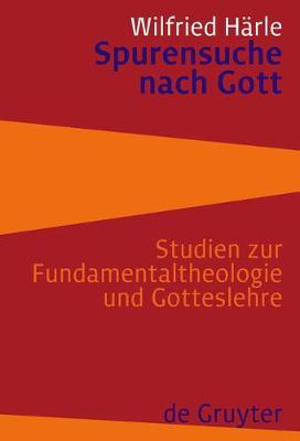 Spurensuche Nach Gott: Studien Zur Fundamentaltheologie Und Gotteslehre (Hardback)
