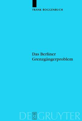 Das Berliner Grenzgangerproblem: Verflechtung und Systemkonkurrenz vor dem Mauerbau - Veroeffentlichungen der Historischen Kommission zu Berlin (Hardback)
