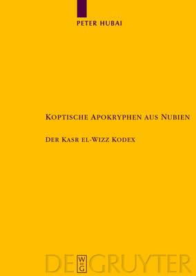 Koptische Apokryphen Aus Nubien: Der Kasr El-Wizz Kodex - Texte Und Untersuchungen Zur Geschichte der Altchristlichen 163 (Hardback)