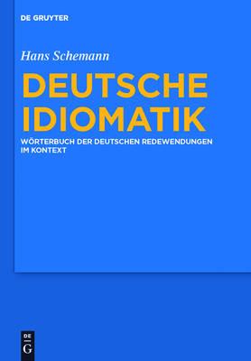 Deutsche Idiomatik: W rterbuch Der Deutschen Redewendungen Im Kontext (Hardback)