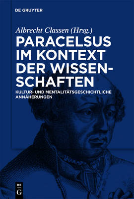 Paracelsus Im Kontext Der Wissenschaften Seiner Zeit: Kultur- Und Mentalitatsgeschichtliche Annaherungen - Theophrastus Paracelsus Studien 02 (Hardback)