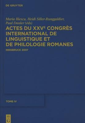 Actes Du Xxve Congr s International de Linguistique Et de Philologie Romanes. Tome IV (Hardback)