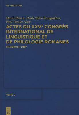 Actes Du Xxve Congr s International de Linguistique Et de Philologie Romanes. Tome V (Hardback)