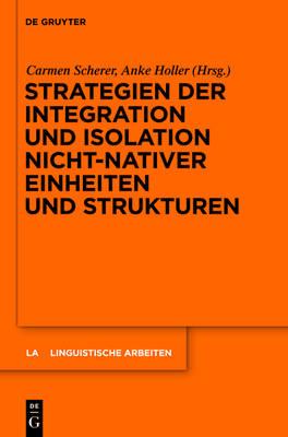 Strategien Der Integration und Isolation Nicht-Nativer Einheiten und Strukturen - Linguistische Arbeiten 532 (Hardback)