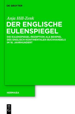 Der Englische Eulenspiegel: Die Eulenspiegel-Rezeption ALS Beispiel Des Englisch-Kontinentalen Buchhandels Im 16. Jahrhundert (Hardback)