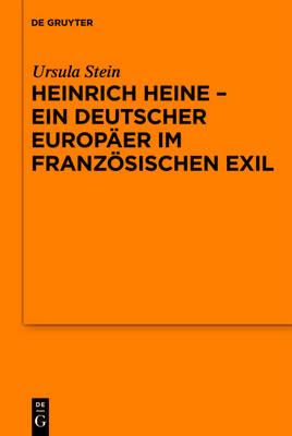 Heinrich Heine - Ein Deutscher Europaer Im Franzoesischen Exil - Schriftenreihe der Juristischen Gesellschaft Zu Berlin 188 (Hardback)