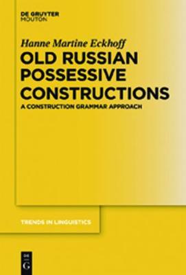 Old Russian Possessive Constructions: A Construction Grammar Approach - Trends in Linguistics. Studies and Monographs  [TILSM] v. 237 (Hardback)