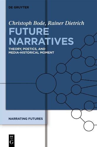 Future Narratives: Theory, Poetics, and Media-Historical Moment (Hardback)
