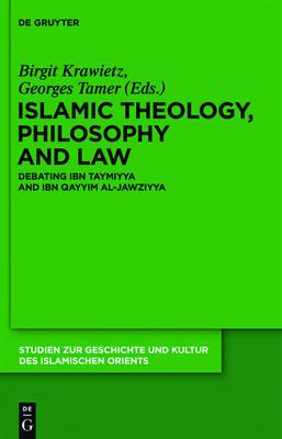 Islamic Theology, Philosophy and Law: Debating Ibn Taymiyya and Ibn Qayyim al-Jawziyya - Studien zur Geschichte und Kultur des islamischen Orients