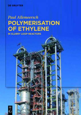 Polymerisation of Ethylene: In Slurry Loop Reactors (Hardback)