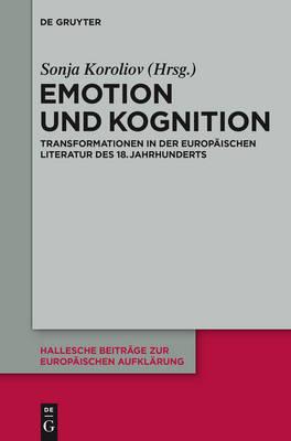Emotion Und Kognition: Transformationen in Der Europ ischen Literatur Des 18. Jahrhunderts - Hallesche Beitr ge Zur Europ ischen Aufkl rung 48 (Hardback)