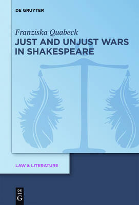 Just and Unjust Wars in Shakespeare - Law & Literature (Hardback)