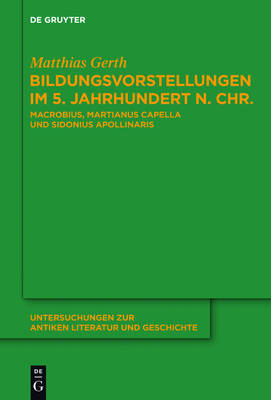 Bildungsvorstellungen Im 5. Jahrhundert N. Chr. - Untersuchungen Zur Antiken Literatur Und Geschichte 111 (Hardback)