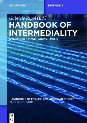 Handbook of Intermediality: Literature - Image - Sound - Music - Handbooks of English and American Studies 1 (Hardback)