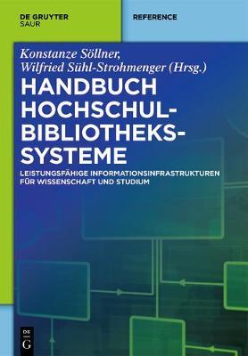 Handbuch Hochschulbibliotheks-Systeme: Leistungsfahige Informationsinfrastrukturen Fur Wissenschaft Und Studium - de Gruyter Reference (Hardback)