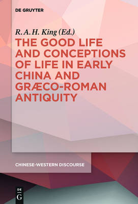 The Good Life and Conceptions of Life in Early China and Graeco-Roman Antiquity - Chinese-Western Discourse