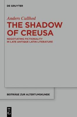 The Shadow of Creusa: Negotiating Fictionality in Late Antique Latin Literature - Beitrage zur Altertumskunde 339 (Hardback)