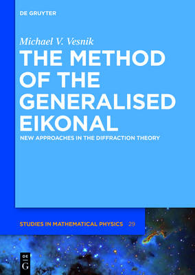 The Method of the Generalised Eikonal: New Approaches in the Diffraction Theory - De Gruyter Studies in Mathematical Physics 29 (Hardback)