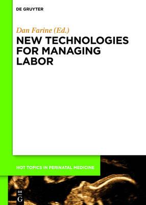 New technologies for managing labor - Hot Topics in Perinatal Medicine 3 (Hardback)