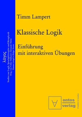 Klassische Logik: Einf hrung Mit Interaktiven  bungen - Logos 5 (Paperback)