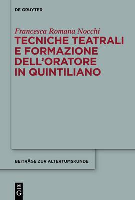 Tecniche Teatrali E Formazione Dell'oratore in Quintiliano - Beitr ge Zur Altertumskunde 316 (Hardback)