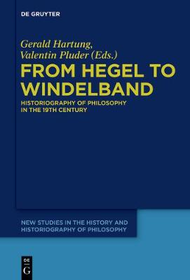 From Hegel to Windelband: Historiography of Philosophy in the 19th Century - New Studies in the History and Historiography of Philosophy 1 (Hardback)
