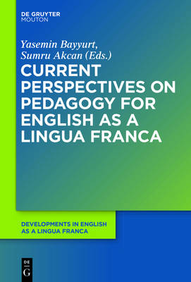Current Perspectives on Pedagogy for English as a Lingua Franca - Developments in English as a Lingua Franca [DELF] 6