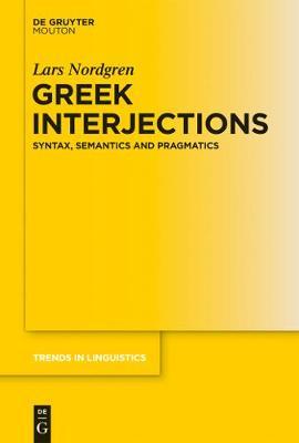 Greek Interjections: Syntax, Semantics and Pragmatics - Trends in Linguistics. Studies and Monographs [TiLSM] 273 (Hardback)